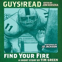 Guys Read: Find Your Fire - Tim Green - audiobook