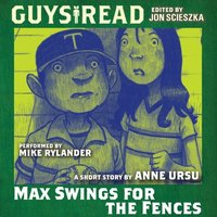 Guys Read: Max Swings For the Fences - Anne Ursu - audiobook