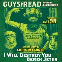 Guys Read: I Will Destroy You, Derek Jeter - Chris Rylander - audiobook