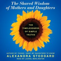 Shared Wisdom of Mothers and Daughters - Alexandra Stoddard - audiobook