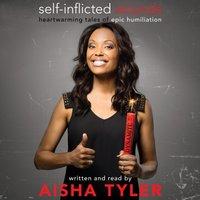 Self-Inflicted Wounds - Aisha Tyler - audiobook