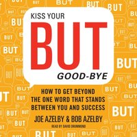 Kiss Your BUT Good-Bye - Joseph Azelby - audiobook