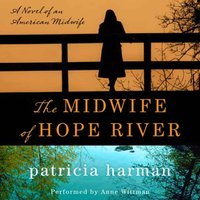 Midwife of Hope River - Patricia Harman - audiobook