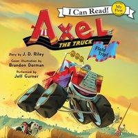 Axel the Truck: Field Trip - J. D. Riley - audiobook