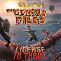 Genius Files #5: License to Thrill - Dan Gutman - audiobook