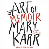 Art of Memoir - Mary Karr - audiobook