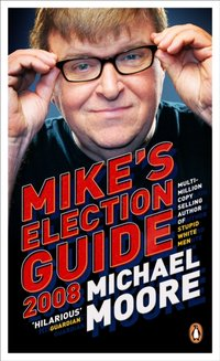 Mike's Election Guide 2008 - Michael Moore - audiobook