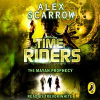 TimeRiders: The Mayan Prophecy (Book 8) - Alex Scarrow - audiobook