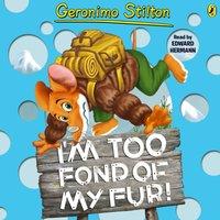Geronimo Stilton: I'm Too Fond of My Fur! (#4) - Geronimo Stilton - audiobook