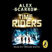 TimeRiders (Book 1) - Alex Scarrow - audiobook