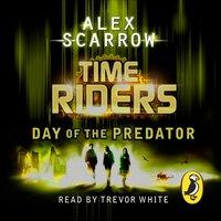 TimeRiders: Day of the Predator (Book 2) - Alex Scarrow - audiobook