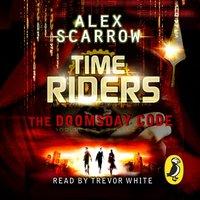 TimeRiders: The Doomsday Code (Book 3) - Alex Scarrow - audiobook