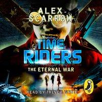 TimeRiders: The Eternal War (Book 4) - Alex Scarrow - audiobook