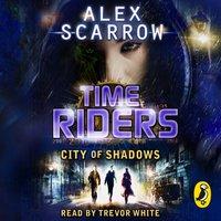 TimeRiders: City of Shadows (Book 6) - Alex Scarrow - audiobook