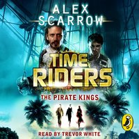 TimeRiders: The Pirate Kings (Book 7) - Alex Scarrow - audiobook