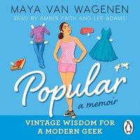 Popular: Vintage Wisdom for a Modern Geek (A Memoir) - Maya Van Wagenen - audiobook