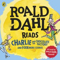 Roald Dahl Reads Charlie and the Chocolate Factory and Four More Stories - Roald Dahl - audiobook