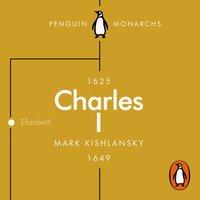 Charles I (Penguin Monarchs) - Mark Kishlansky - audiobook