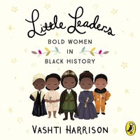Little Leaders: Bold Women in Black History - Vashti Harrison - audiobook