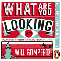 What Are You Looking At? Suprematism - Will Gompertz - audiobook