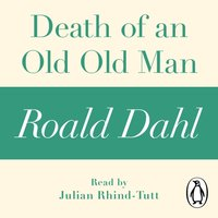 Death of an Old Old Man (A Roald Dahl Short Story) - Roald Dahl - audiobook