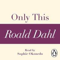 Only This (A Roald Dahl Short Story) - Roald Dahl - audiobook