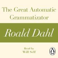 Great Automatic Grammatizator (A Roald Dahl Short Story) - Roald Dahl - audiobook