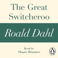 Great Switcheroo (A Roald Dahl Short Story) - Roald Dahl - audiobook
