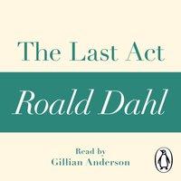 Last Act (A Roald Dahl Short Story) - Roald Dahl - audiobook