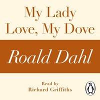My Lady Love, My Dove (A Roald Dahl Short Story) - Roald Dahl - audiobook