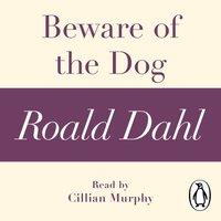 Beware of the Dog (A Roald Dahl Short Story) - Roald Dahl - audiobook