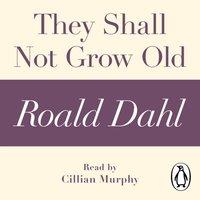 They Shall Not Grow Old (A Roald Dahl Short Story) - Roald Dahl - audiobook