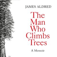 Man Who Climbs Trees - James Aldred - audiobook