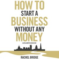 How To Start a Business without Any Money - Rachel Bridge - audiobook