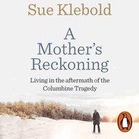 Mother's Reckoning - Sue Klebold - audiobook