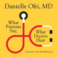 What Patients Say, What Doctors Hear - MD Danielle Ofri - audiobook