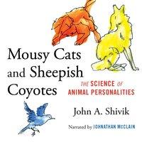Mousy Cats and Sheepish Coyotes - John A. Shivik - audiobook