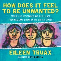 How Does It Feel to Be Unwanted? - Eileen Truax - audiobook