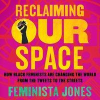 Reclaiming Our Space - Feminista Jones - audiobook