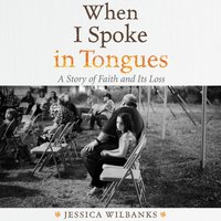 When I Spoke in Tongues - Jessica Wilbanks - audiobook