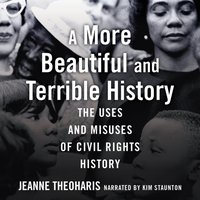 More Beautiful and Terrible History - Jeanne Theoharis - audiobook
