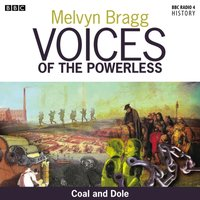 Voices Of The Powerless  Coal Mining And The Depression - Melvyn Bragg - audiobook