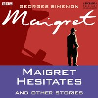 Maigret Hesitates and Other Stories