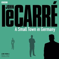 Small Town in Germany, A (BBC Radio 4 drama) - John le Carre - audiobook
