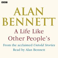 Life Like Other People's, A - Alan Bennett - audiobook