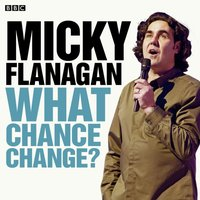 Micky Flanagan: What Chance Change? (Complete Series) - Micky Flanagan - audiobook
