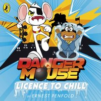 Danger Mouse: Licence to Chill - Ernest Penfold - audiobook