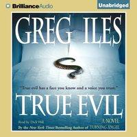 True Evil - Greg Iles - audiobook