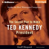 Secret Plot to Make Ted Kennedy President - Geoff Shepard - audiobook