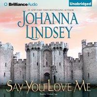 Say You Love Me - Johanna Lindsey - audiobook
